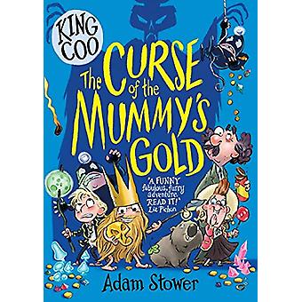 King Coo - The Curse of the Mummy's Gold by Adam Stower - 97817884505