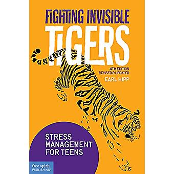 Fighting Invisible Tigers - Stress Management for Teens (Revised &