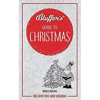 Bluffer's Guide to Christmas - Instant wit and wisdom by Boris Starlin