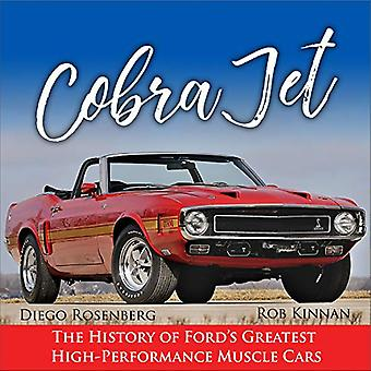 Cobra Jet - The History of Ford's Greatest High-Performance Muscle Car