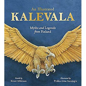 An Illustrated Kalevala - Myths and Legends from Finland by Kirsti Mak