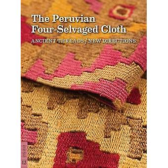 The Peruvian FourSelvaged Cloth  Ancient Threads  New Directions by Elena Phipps