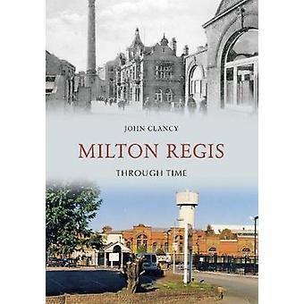 Milton Regis Through Time by John Clancy