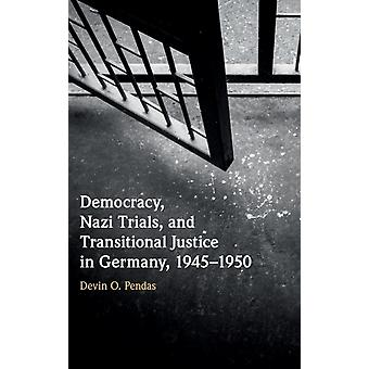 Democracy Nazi Trials and Transitional Justice in Germany 19451950 by Pendas & Devin O. Boston College & Massachusetts