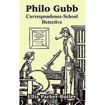 Philo Gubb - Correspondence-School Detective by Ellis Parker Butler -