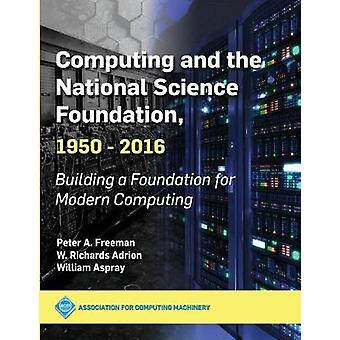 Computing and the National Science Foundation - 1950-2016 - Building a