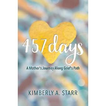457 Days - A Mother's Journey Along Grief's Path by Kimberly a Starr -