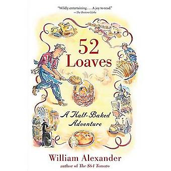 52 Loaves - A Half-Baked Adventure by William Alexander - 978161620050