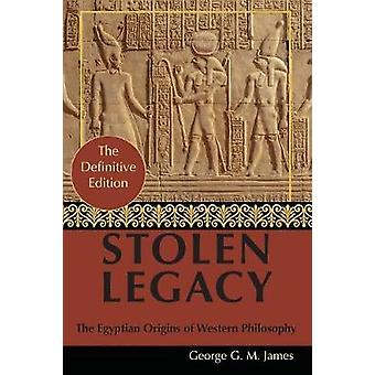 By George G. M. James - Stolen Legacy - Greek Philosophy is Stolen Egyp