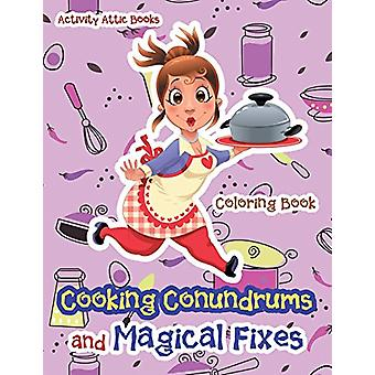 Cooking Conundrums and Magical Fixes Coloring Book by Activity Attic