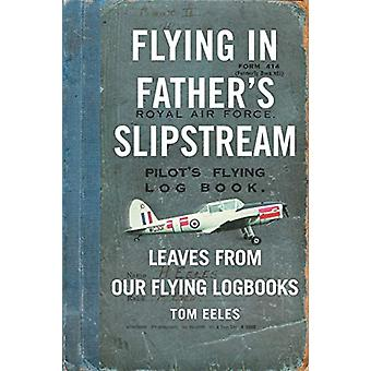 Flying in Father's Slipstream - Leaves from Our Flying Logbooks 1929-2