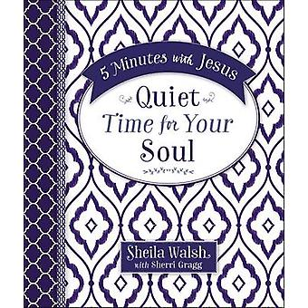 5 Minutes With Jesus Quiet Time for Your Soul by Sheila WalshSherri Gragg