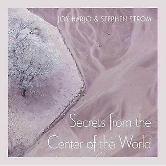 Secrets From The Center Of The World by Joy HarjoStephen Strom