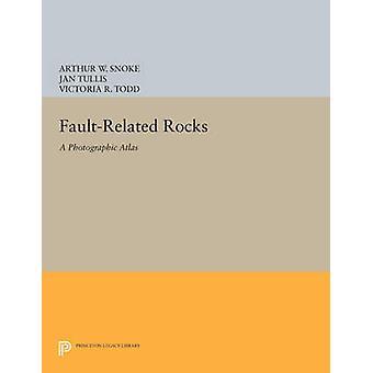 Fault-Related Rocks - A Photographic Atlas by Arthur W. Snoke - Jan Tu