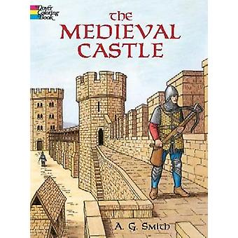 The Medieval Castle by A G Smith