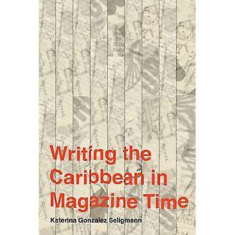 Writing the Caribbean in Magazine Time by Katerina Gonzalez Seligmann