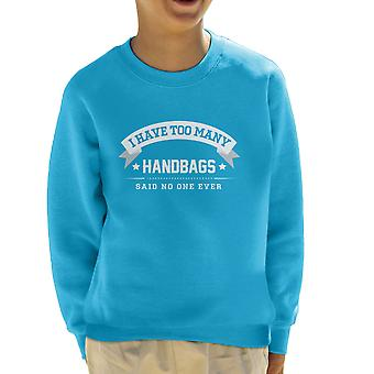 I Have Too Many Handbags Said No One Ever Kid's Sweatshirt