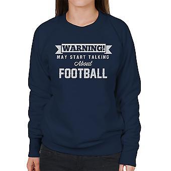 Waarschuwing kan beginnen te praten over voetbal vrouwen Sweatshirt
