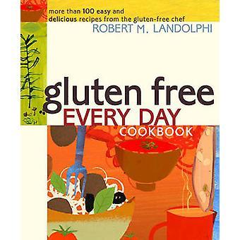 グルテン フリー - すべての日の料理よりも 100 の簡単でおいしい Reci