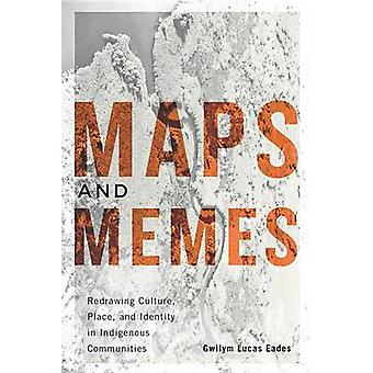Maps and Memes - Redrawing Culture - Place - and Identity in Indigenou