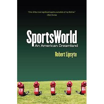 SportsWorld - American Dreamland by Robert Lipsyte - 9780813593197