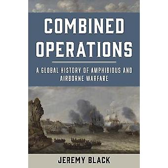 Combined Operations - A Global History of Amphibious and Airborne Warf