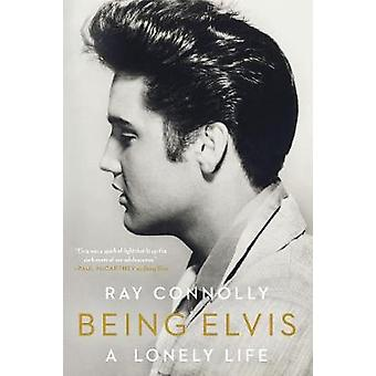 Being Elvis - A Lonely Life by Ray Connolly - 9781631494017 Book