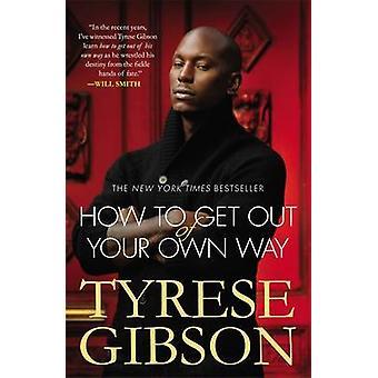 How to Get Out van uw eigen manier door Tyrese Gibson - 9780446572231 boek