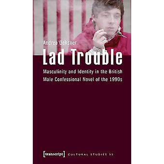 Lad Trouble - Masculinity and Identity in the British Male Confessiona