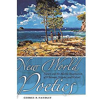 Poética do novo mundo: Natureza e imaginação adâmica de Whitman, Neruda e Walcott