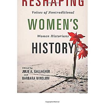 Reshaping Women's History: Voices of Nontraditional Women Historians (Women, Gender, and Sexuality in American History)