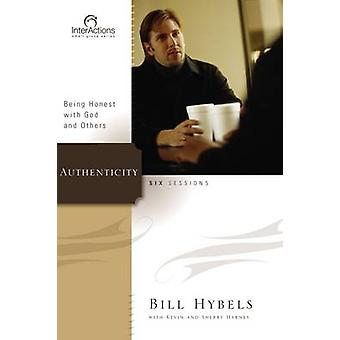 Authenticity Being Honest with God and Others by Hybels & Bill