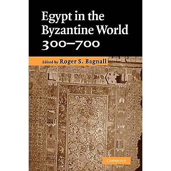 Egypt in the Byzantine World 300700 by Roger S Bagnall