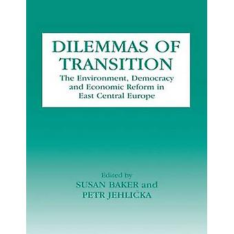 Dilemmas of Transition The Environment Democracy and Economic Reform in East Central Europe by Baker & Susan
