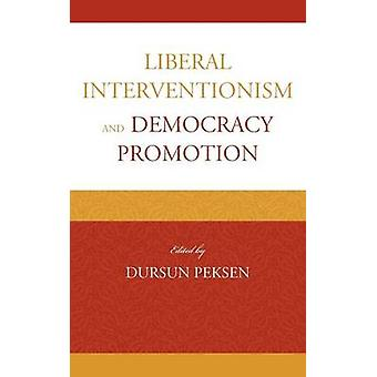 Liberal Interventionism and Democracy Promotion by Peksen & Dursun