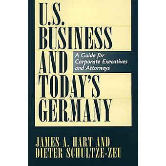 Entreprise des États-Unis et l'Allemagne aujourd'hui un Guide pour les dirigeants d'entreprises et les avocats de Hart & James A.