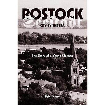 Rostock City by the Sea  The Story of a Young German by Haase & Peter