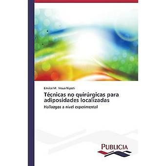 Tcnicas no quirrgicas para adiposidades localizadas by Insua Nipoti Emilce M.