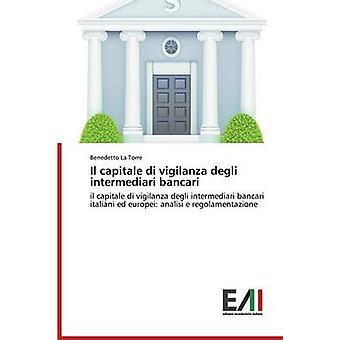 Il capitale di vigilanza degli intermediari bancari by La Torre Benedetto