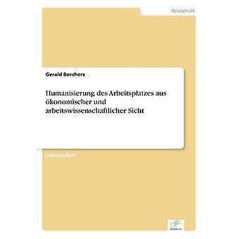 Humanisierung des Arbeitsplatzes aus Konomischer Und Arbeitswissenschaftlicher Sicht von Borchers & Gerald