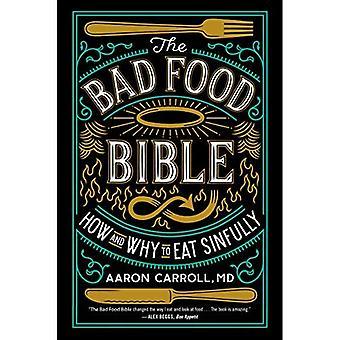 La Bible de la mauvaise nourriture: pourquoi vous pouvez (et peut-être devrait) manger tout ce que vous pensiez ne pouvait pas