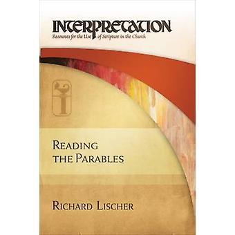 Reading the Parables - Interpretation by Richard Lischer - 97806642316