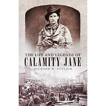 The Life and Legends of Calamity Jane by Richard W Etulain - 97808061