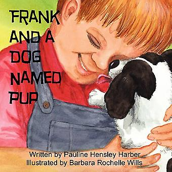 Frank and a Dog Named Pup by Pauline Hensley Harber - Barbara Rochell