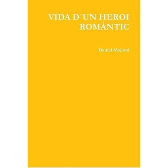 Vida D'un Heroi Romantic by Daniel Majoral - 9781326198220 Book
