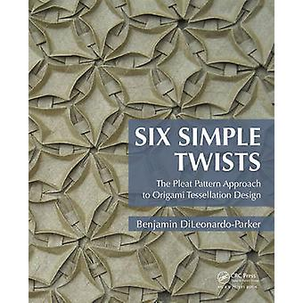 Six Simple Twists - The Pleat Pattern Approach to Origami Tessellation