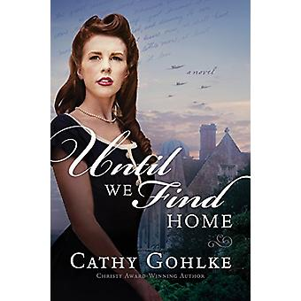 Until We Find Home by Cathy Gohlke - 9781496410962 Book