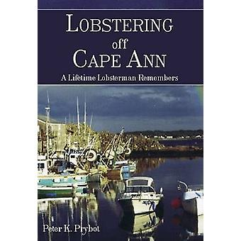 Lobstering Off Cape Ann - A Lifetime Lobsterman Remembers by Peter K P