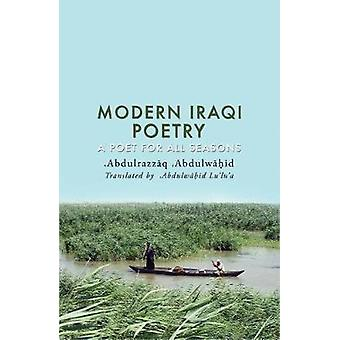 Modern Iraqi Poetry - A Poet for All Seasons by Modern Iraqi Poetry - A