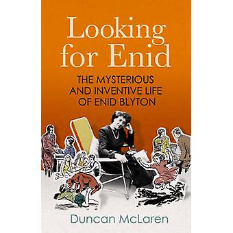 Looking for Enid - The Mysterious and Inventive Life of Enid Blyton by